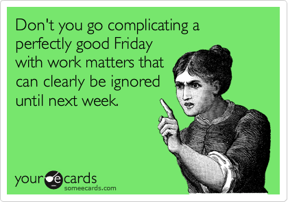 It's Friday, Friday, Friday! Woop woop!