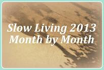 Slow Living 2013 - Month by Month