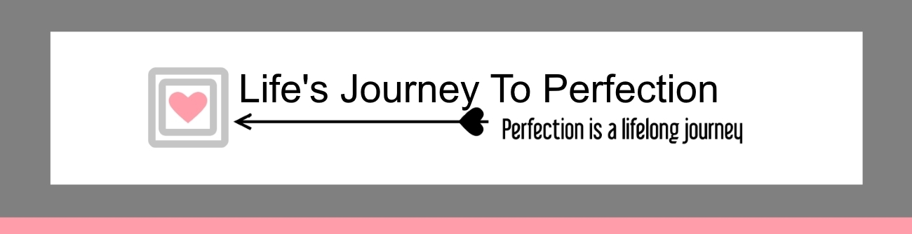 Life's Journey To Perfection