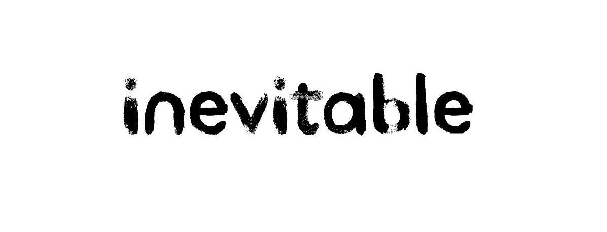 * inevitable