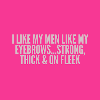 I like my men like my eyebrows