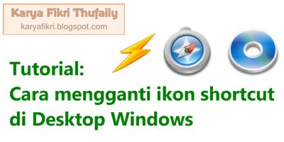 Cara mengganti ikon shortcut desktop windows (karyafikri.blogspot.com)