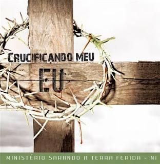 Ministério Sarando a Terra Ferida - Crucificando Meu Eu
