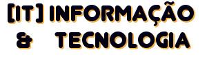 [ IT ] Informação e Tecnologia