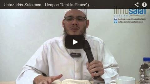 Ustaz Idris Sulaiman – Ucapan 'Rest In Peace' ( R.I.P ) untuk Kematian Orang Bukan Islam