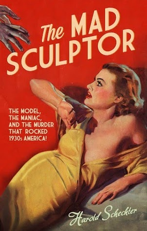 The Mad Sculptor by Harold Schechter