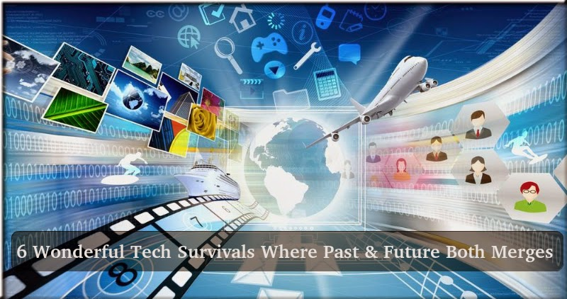 6 Wonderful Tech Survivals Where Past & Future Both Merges