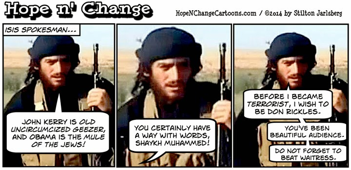 obama, obama jokes, political, cartoon, hope n' change, hope and change, stilton jarlsberg, ISIS, terror, syria, war, comedy, kerry, geezer
