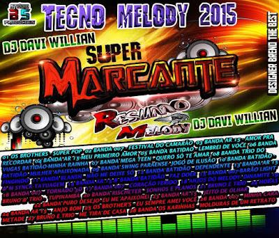 CD SUPER MARCANTE TECNOMELODY 2015 / DJ DAVI WILLIAN 21/10/2015 LANÇAMENTO