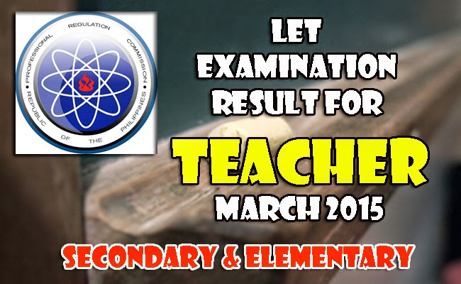 LET Licensure Examination Result for Teachers Secondary and Elementary March 2015