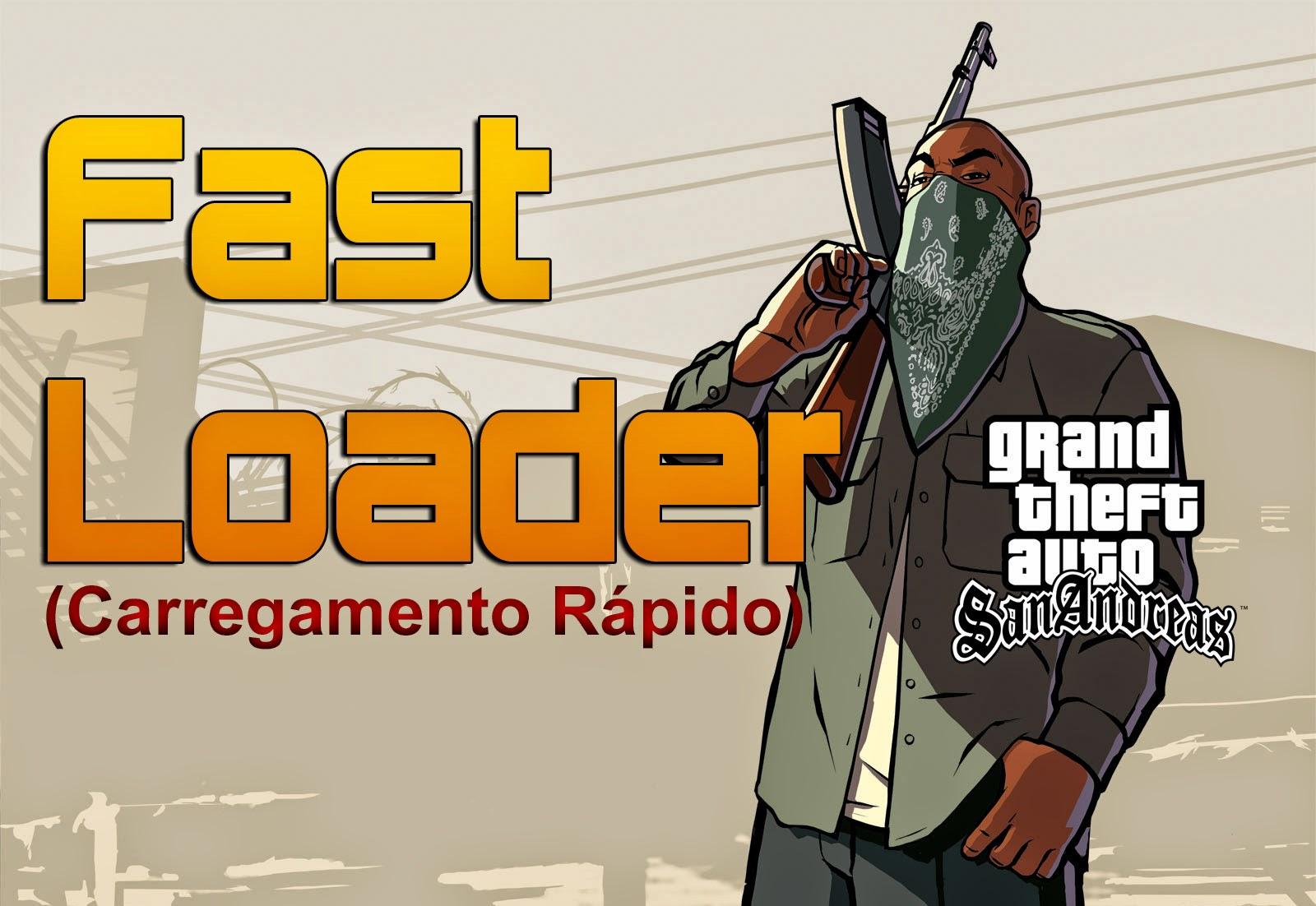 SA - Fast Loader (Carregamento Rápido)