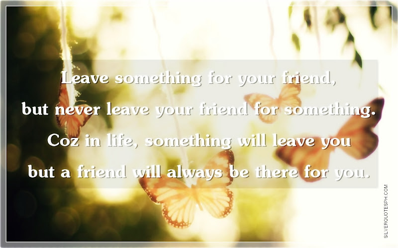 Leave Something For Your Friend, But Never Leave Your Friend For Something, Picture Quotes, Love Quotes, Sad Quotes, Sweet Quotes, Birthday Quotes, Friendship Quotes, Inspirational Quotes, Tagalog Quotes