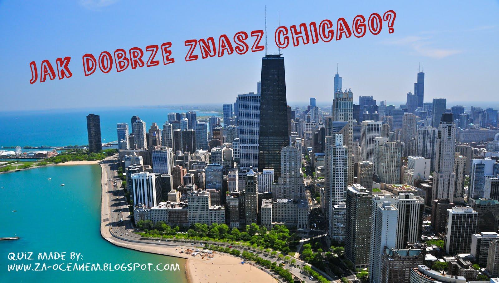 Jak dobrze znasz Chicago?