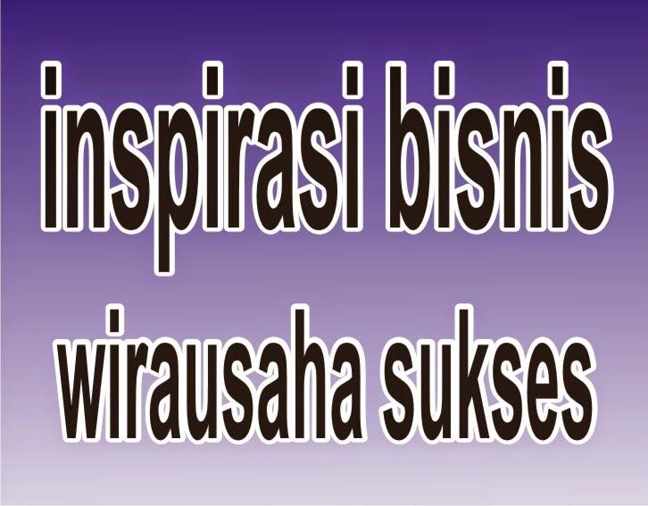 inspirasi bisnis wirausaha sukses