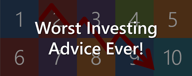 The top ten worst investing advice ever.