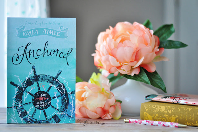 Anchored: Finding Hope in the Unexpected by Kayla Aimee