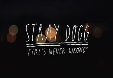 "STRAY DOGG ""Fire's Never Wrong"""