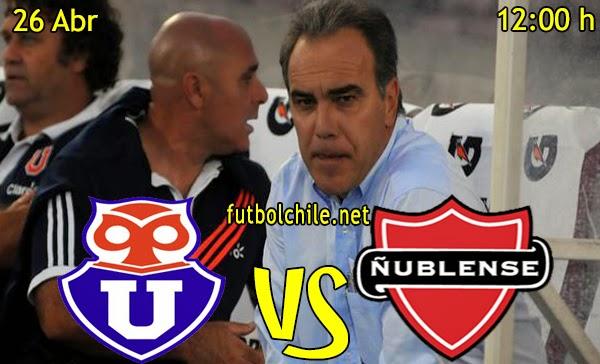 Universidad de Chile vs Ñublense - Campeonato Clausura - 12:00 h - 26/04/2015