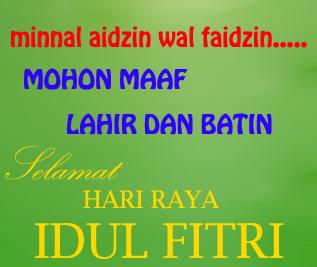 Selamat Hari Raya Idul Fitri, Taqobbalallahu Minna Wa Minkum