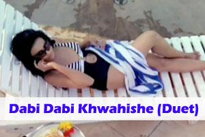 Dabi Dabi Khwahishe (Duet)