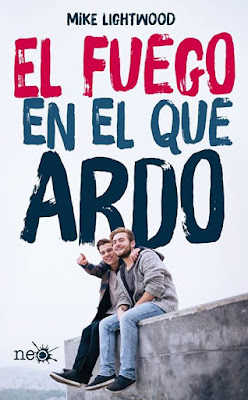 LIBRO - El fuego en el que ardo  Mike Lightwood (Plataforma Neo - 18 Enero 2016)  NOVELA JUVENIL - HOMOSEXUALIDAD  Edición papel & digital ebook kindle  Comprar en Amazon España
