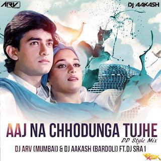 Download-Aaj-Na-Chhodunga-Tujhe-Dil-DD-Style-Remix-DJ-ARV-Mumbai-DJ-AAKASH-Bardoli-Ft.-DJ-SRA1-indiandjremix