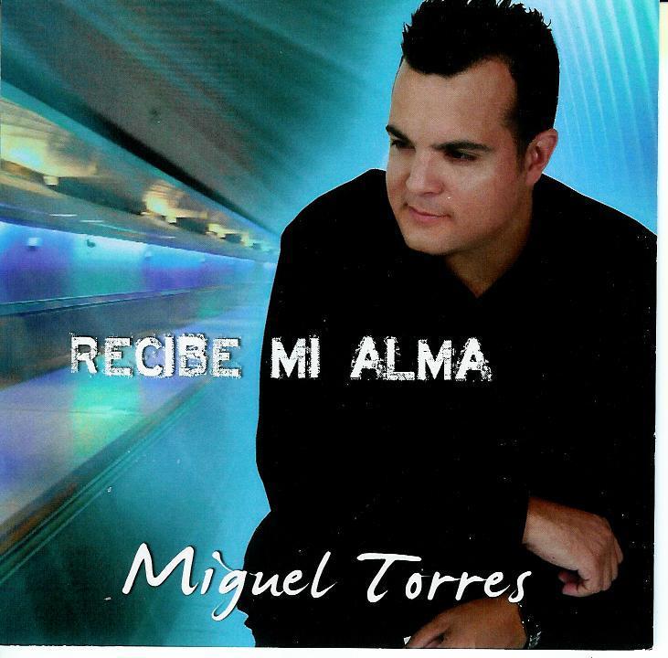 Miguel Torres-Recibe Mi Alma-
