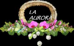 """ LA AURORA """