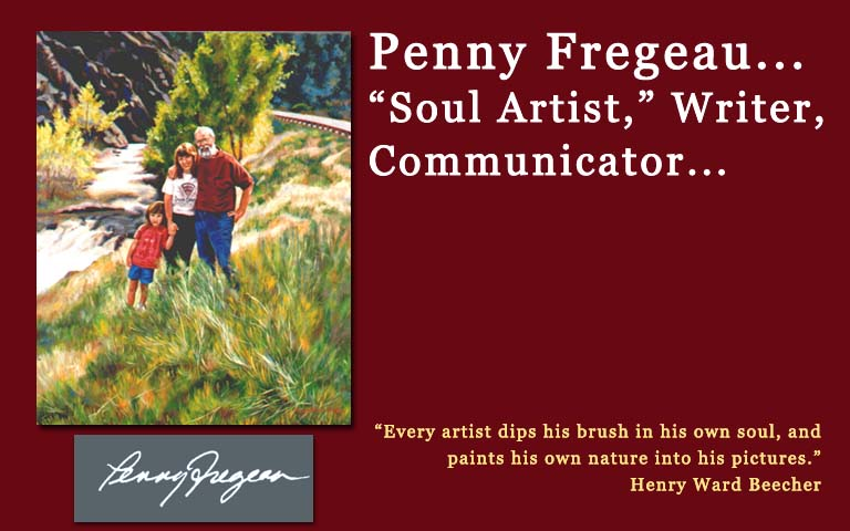"Penny Fregeau...""Soul Artist"", Writer, Communicator"