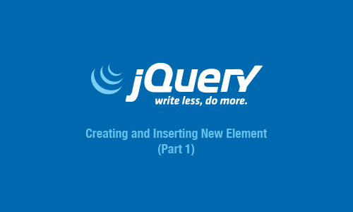 jQuery How-to: Creating and Inserting New Elements (Part 1)