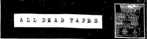 All Dead Tapes