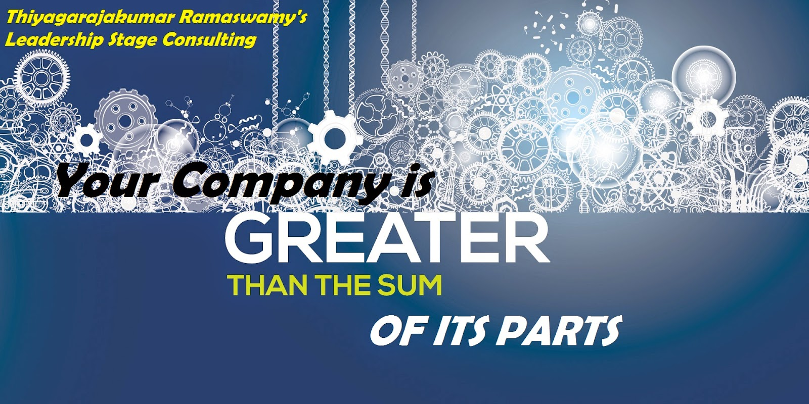 Thiyagarajakumar Ramaswamy Leadership Stage Consulting Your Company is greater than the sum of its parts