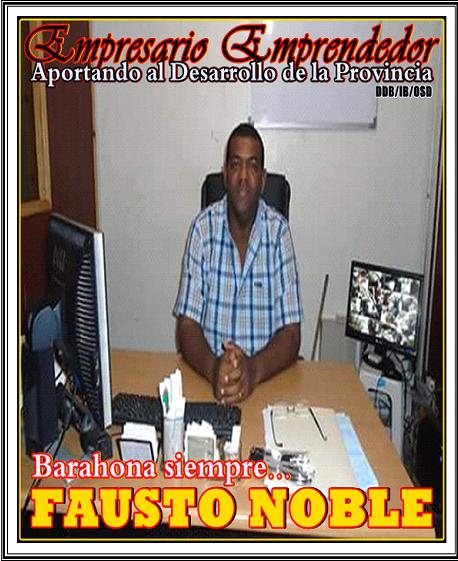 FAUSTO NOBLE MEDINA, EMPRESARIO EMPRENDEDOR DE BARAHONA, APORTANDO A SU DESARROLLO