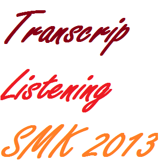 Transcript audio listening SMK UN 2013: listeningsection.blogspot.com