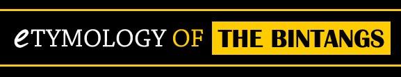 Etymology Of The Bintangs*