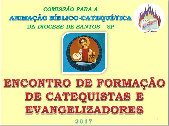 Formação de Catequistas e Evangelizadores - 2017 -Iniciação à Vida Cristã - IVC