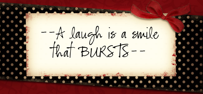 --A laugh is a smile that BURSTS--