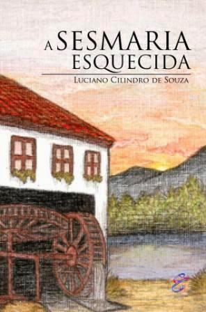 Capa do livro A Sesmaria Esquecida, do autor Luciano Cilindro de Souza