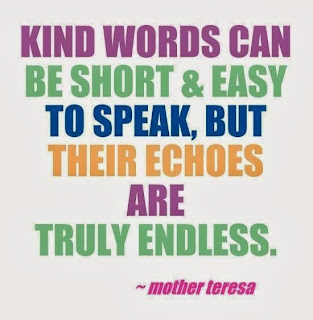 kind words can be short and easy to speak, but their echoes are truly endless.