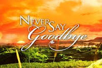 Never Say Goodbye - Pinoy TV Zone - Your Online Pinoy Television and News Magazine.