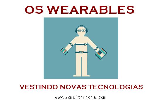 Os Wearables e o futuro da tecnologia
