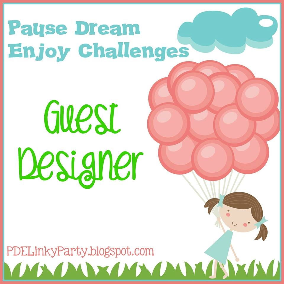 Pause Dream Enjoy Challenges August 2017 Guest Designer