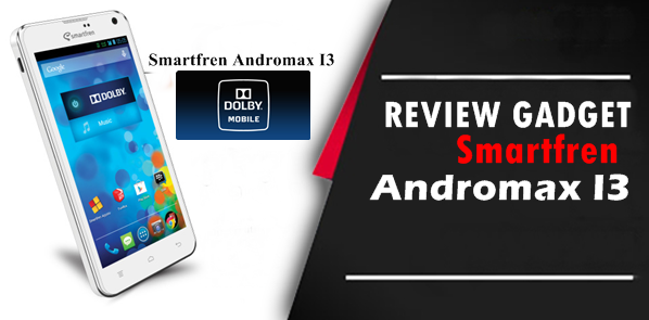 Review Gadget : Smartphone Andromax I3