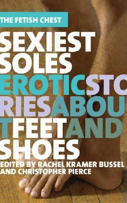 Sexiest soles : erotic stories about feet and shoes / edited by Rachel ...