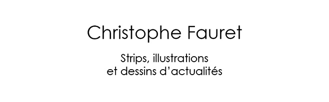 Christophe Fauret - Dessins d'actualités, strips et illustrations