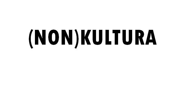 (Non)Kultura