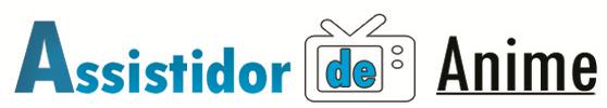 Assistidor de Anime - Dicas de Animes, Curiosidades, Notícias, Listas e Críticas