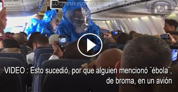 VIDEO : Esto sucedió, por que alguien menciono ébola, de broma, en un avión