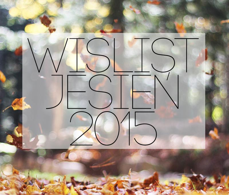 Wishlist | jesień 2015