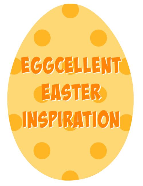Eggcellent Easter Inspiration